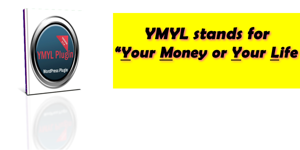 "YMYL stands for ""your money or your life"""